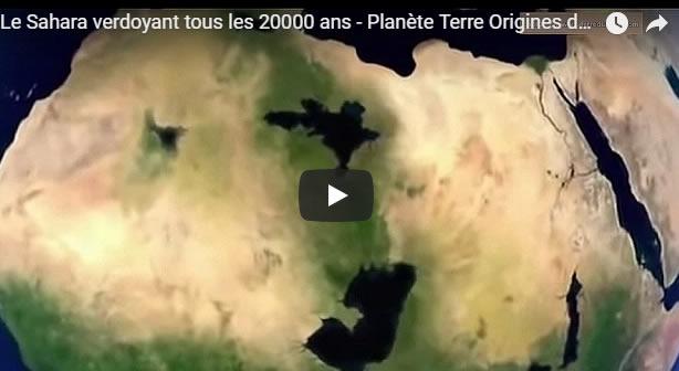 Le Sahara verdoyant tous les 20000 ans - Planète Terre Origines de la Vie - Journal Pour ou Contre - MowXml